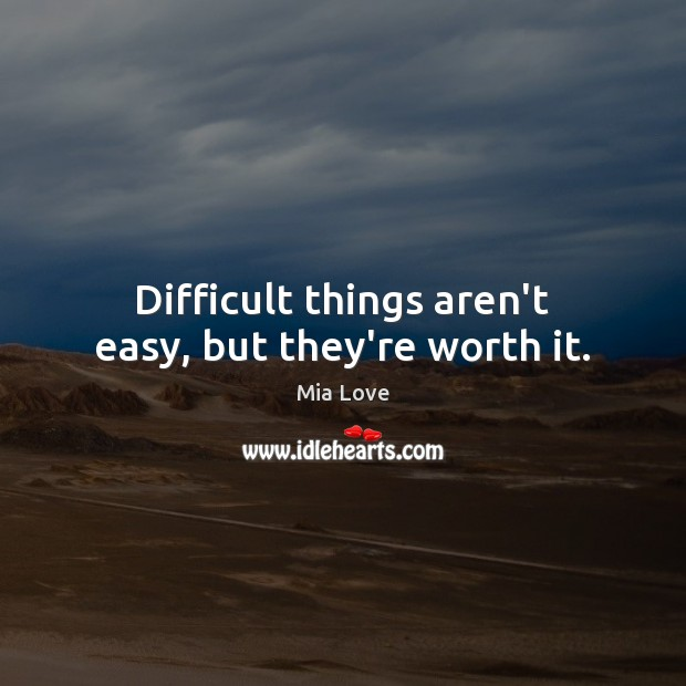 Difficult things aren't easy, but they're worth it. Image