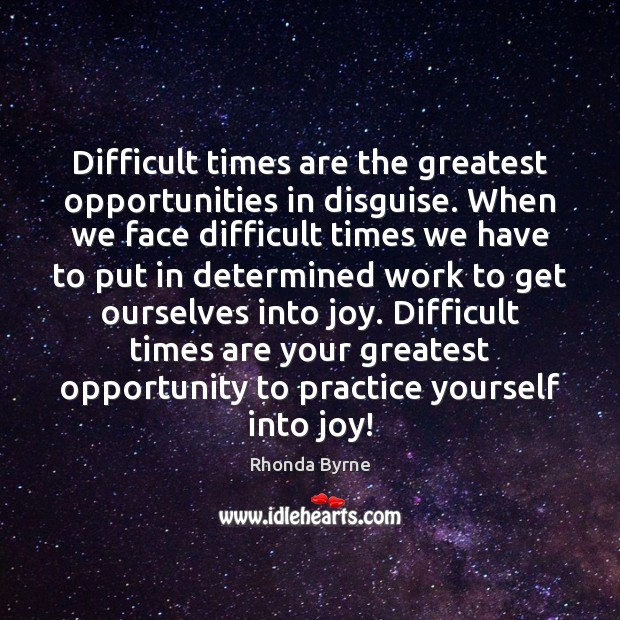 Difficult times are the greatest opportunities in disguise. When we face difficult Rhonda Byrne Picture Quote