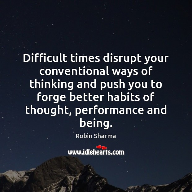 Image, Difficult times disrupt your conventional ways of thinking and push you to