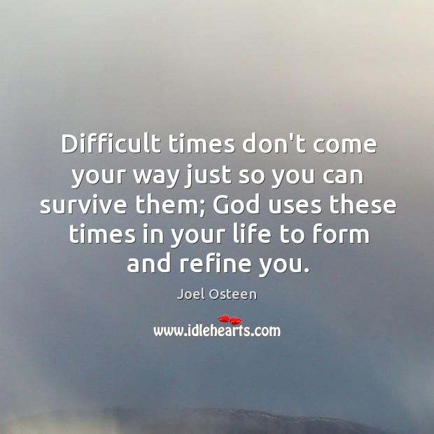Image, Difficult times don't come your way just so you can survive them;
