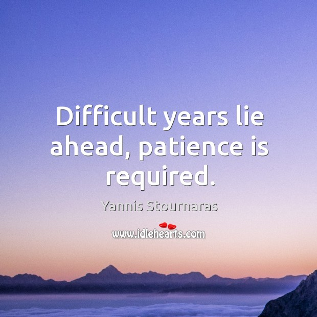 Difficult years lie ahead, patience is required. Image
