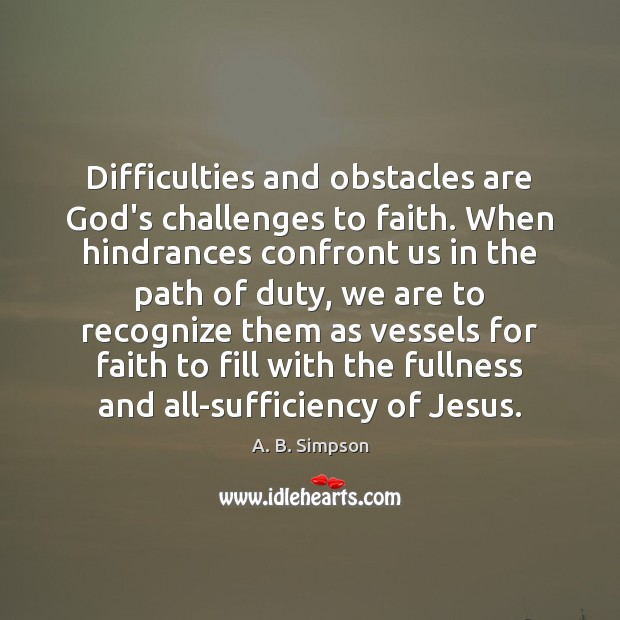 Difficulties and obstacles are God's challenges to faith. When hindrances confront us Image