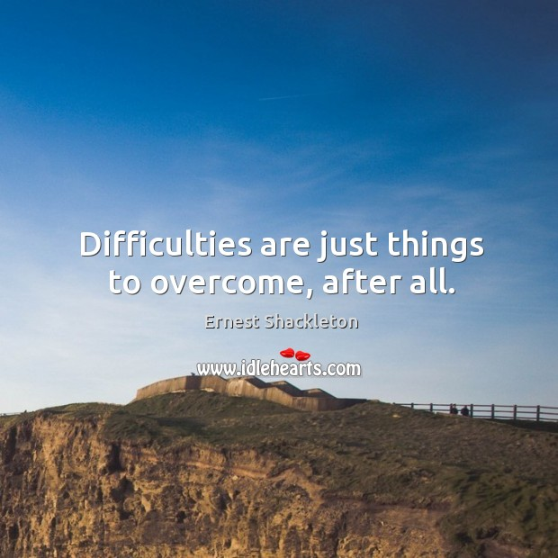 Difficulties are just things to overcome, after all. Image