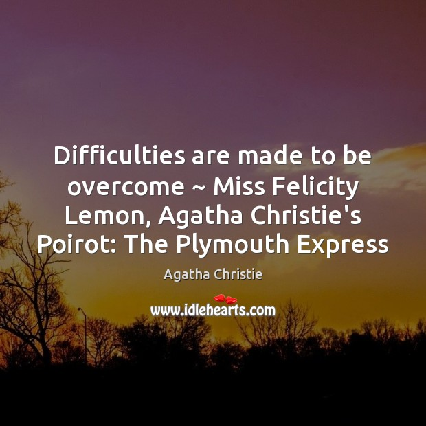 Difficulties are made to be overcome ~ Miss Felicity Lemon, Agatha Christie's Poirot: Image