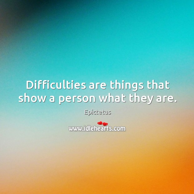 Image, Difficulties are things that show a person what they are.