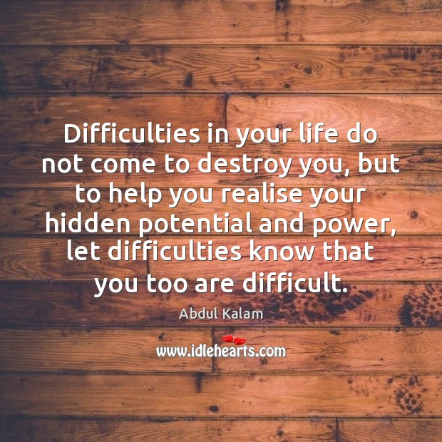Image, Difficulties in your life do not come to destroy you, but to