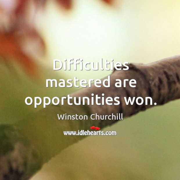Image, Difficulties mastered are opportunities won.
