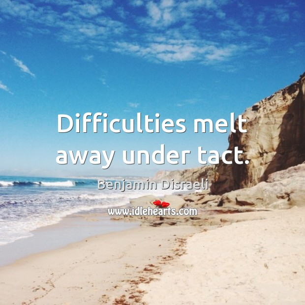 Difficulties melt away under tact. Image