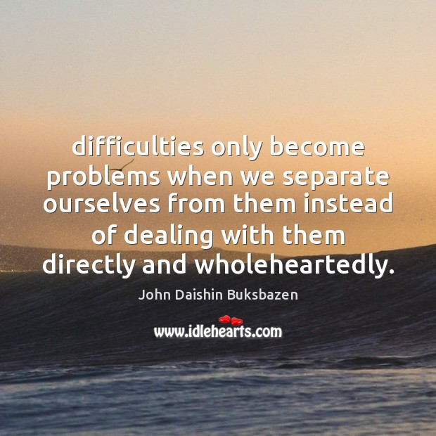 Difficulties only become problems when we separate ourselves from them instead of Image