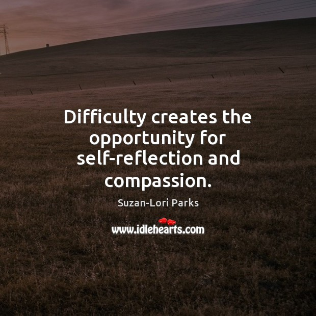 Image, Difficulty creates the opportunity for self-reflection and compassion.