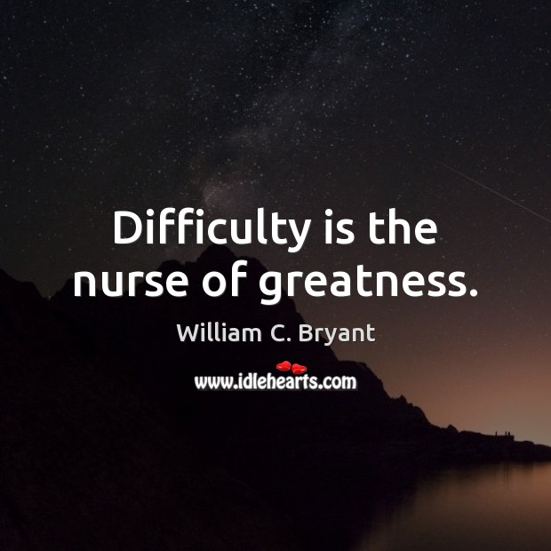 Difficulty is the nurse of greatness. Image