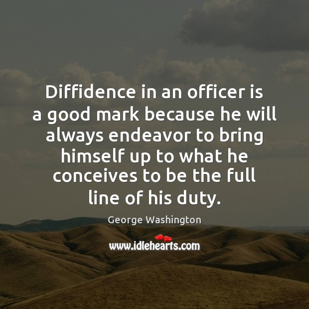 Diffidence in an officer is a good mark because he will always Image