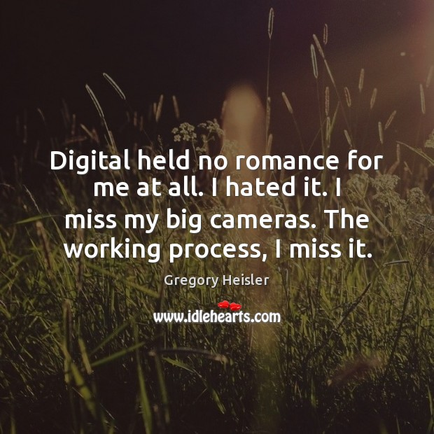 Digital held no romance for me at all. I hated it. I Image