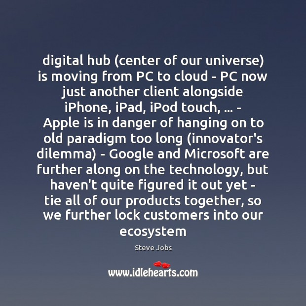 Digital hub (center of our universe) is moving from PC to cloud Steve Jobs Picture Quote