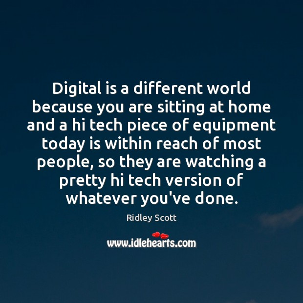 Digital is a different world because you are sitting at home and Image