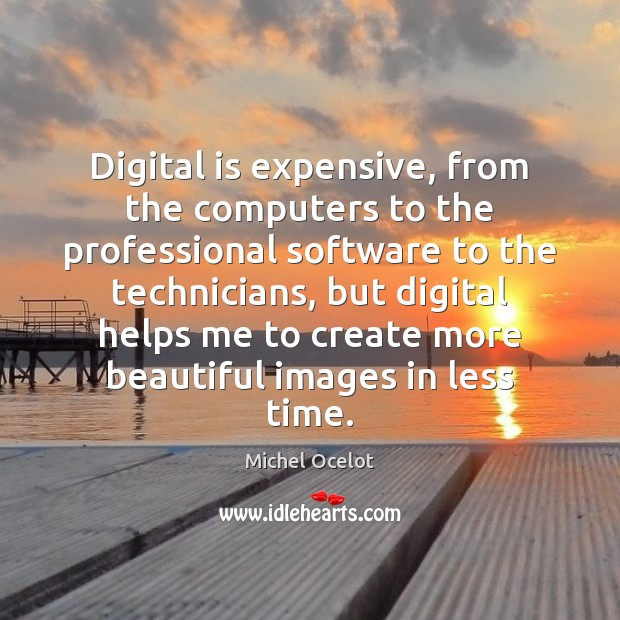 Image, Digital is expensive, from the computers to the professional software to the