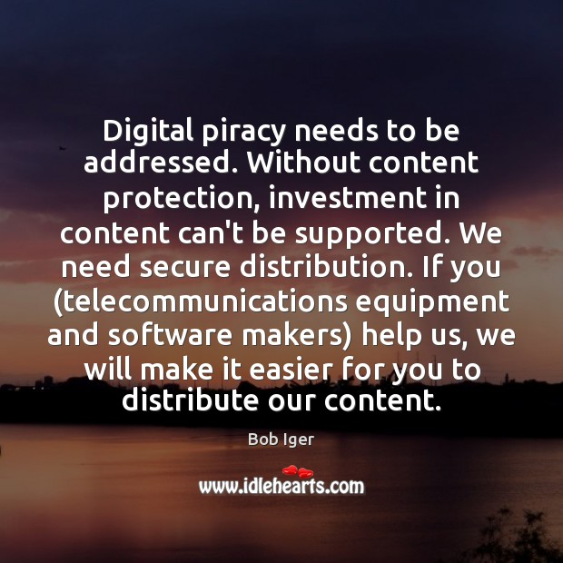 Digital piracy needs to be addressed. Without content protection, investment in content Image