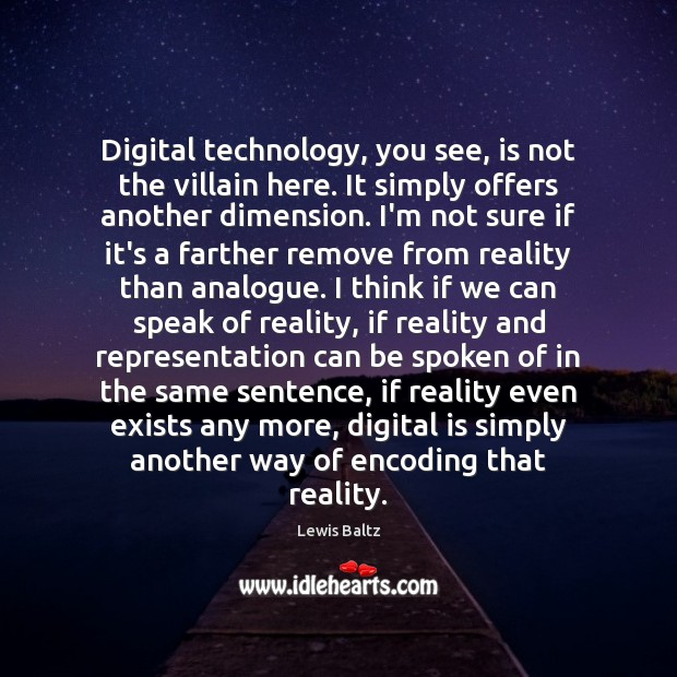 Image, Digital technology, you see, is not the villain here. It simply offers