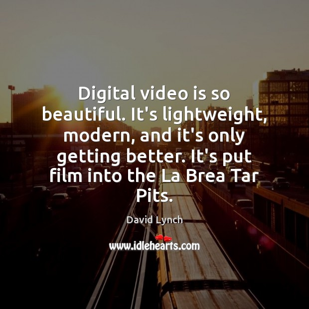 Image, Digital video is so beautiful. It's lightweight, modern, and it's only getting