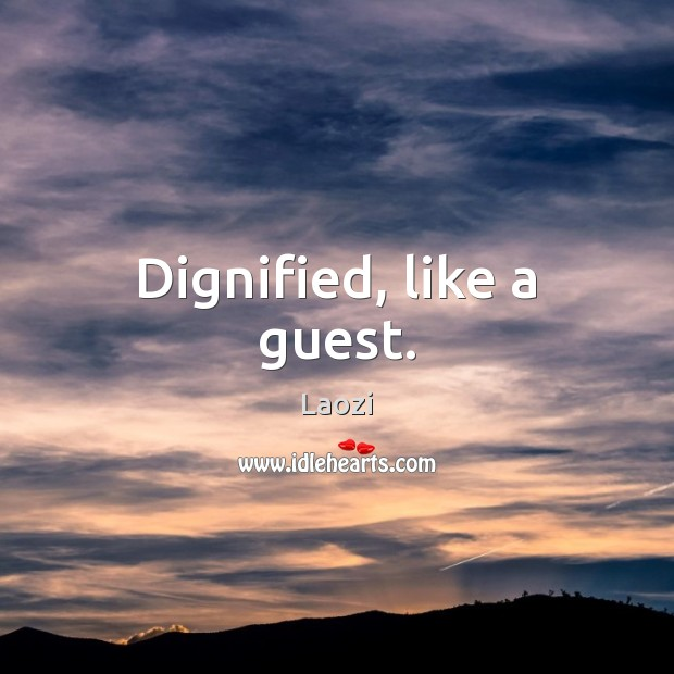 Dignified, like a guest. Laozi Picture Quote