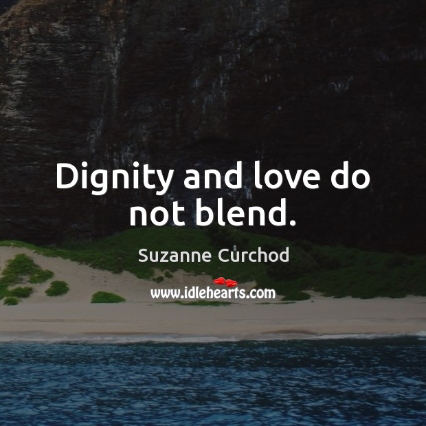 Dignity and love do not blend. Suzanne Curchod Picture Quote