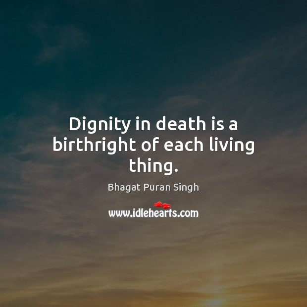 Image, Dignity in death is a birthright of each living thing.