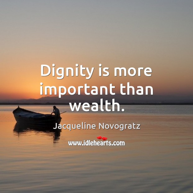 Dignity is more important than wealth. Dignity Quotes Image