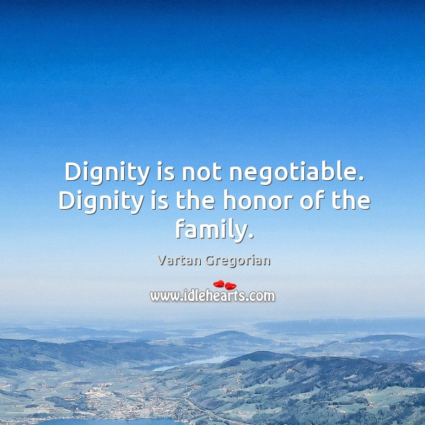Dignity is not negotiable. Dignity is the honor of the family. Dignity Quotes Image