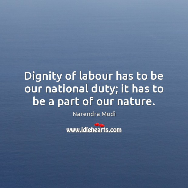 Image, Dignity of labour has to be our national duty; it has to be a part of our nature.