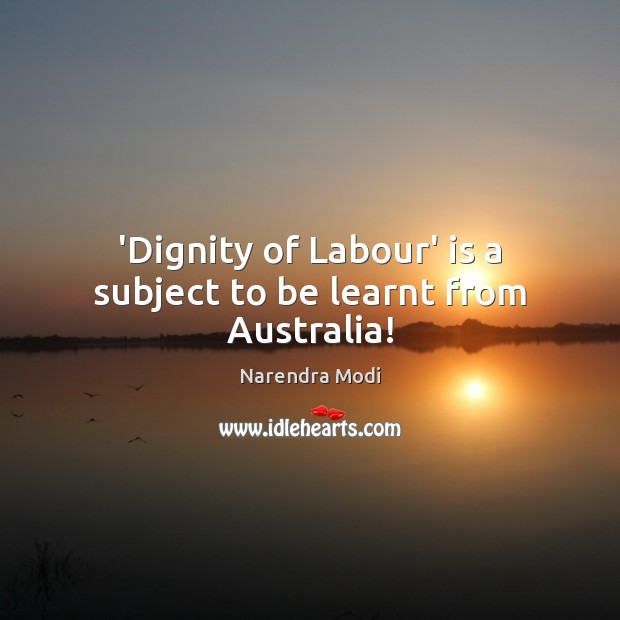 Image, 'Dignity of Labour' is a subject to be learnt from Australia!