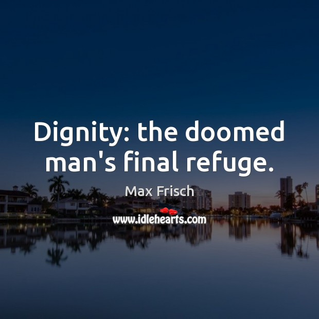Dignity: the doomed man's final refuge. Image