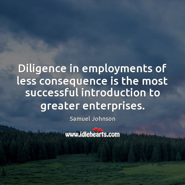 Image, Diligence in employments of less consequence is the most successful introduction to