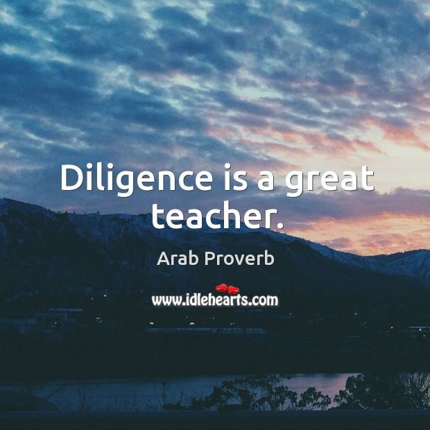 Image, Diligence is a great teacher.