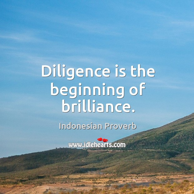 Image, Diligence is the beginning of brilliance.