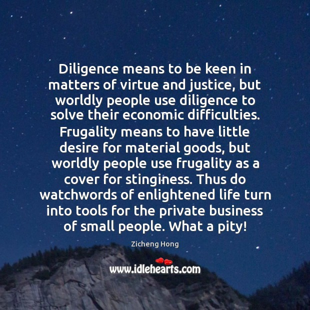 Diligence means to be keen in matters of virtue and justice, but Business Quotes Image