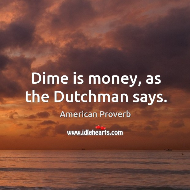 Image, Dime is money, as the dutchman says.