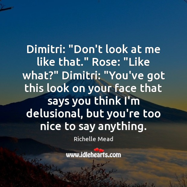 "Image, Dimitri: ""Don't look at me like that."" Rose: ""Like what?"" Dimitri: ""You've"