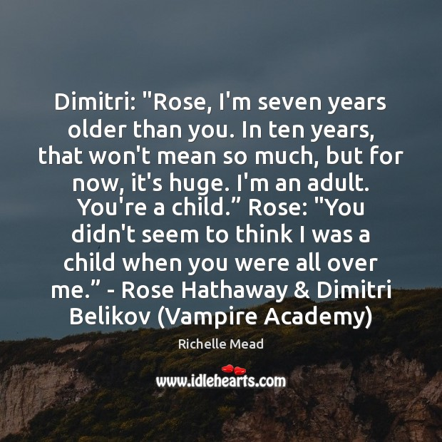 """Image, Dimitri: """"Rose, I'm seven years older than you. In ten years, that"""