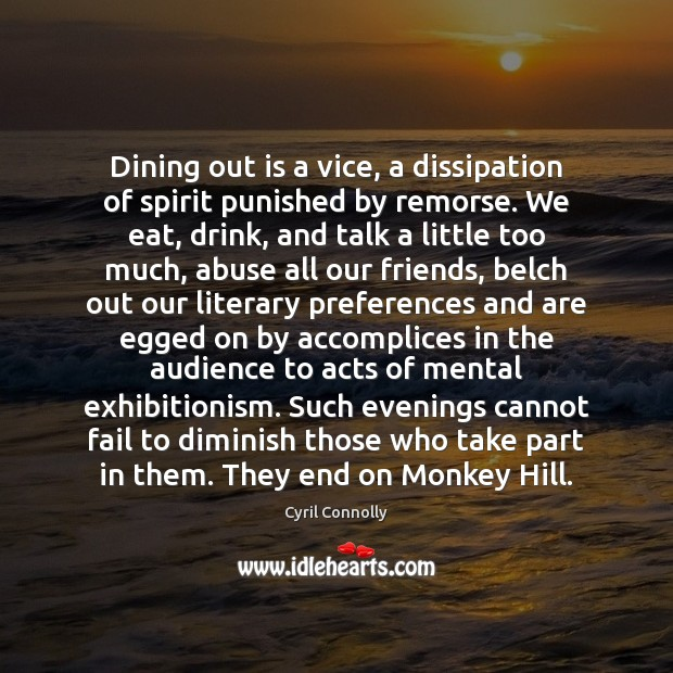Image, Dining out is a vice, a dissipation of spirit punished by remorse.