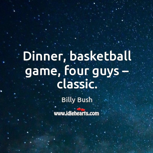 Image, Dinner, basketball game, four guys – classic.