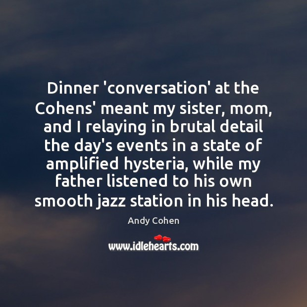 Dinner 'conversation' at the Cohens' meant my sister, mom, and I relaying Image