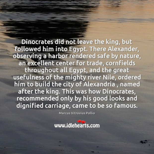Dinocrates did not leave the king, but followed him into Egypt. There Image