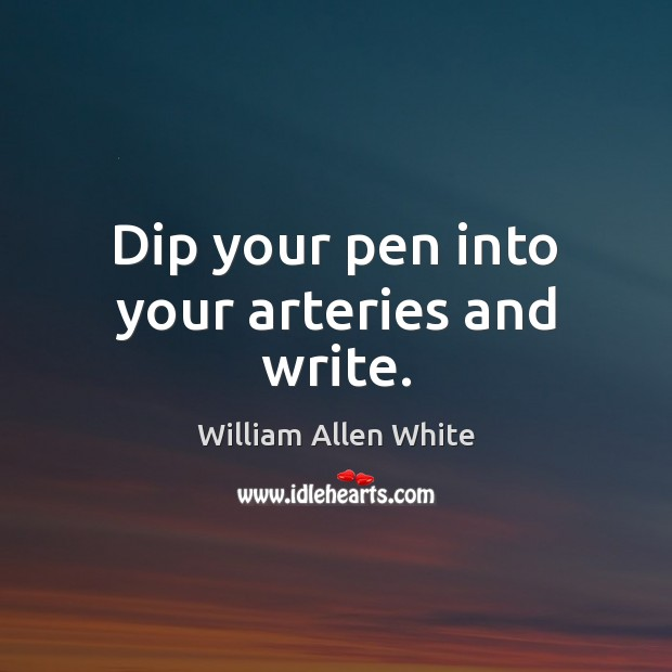 Dip your pen into your arteries and write. Image