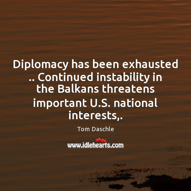 Image, Diplomacy has been exhausted .. Continued instability in the Balkans threatens important U.
