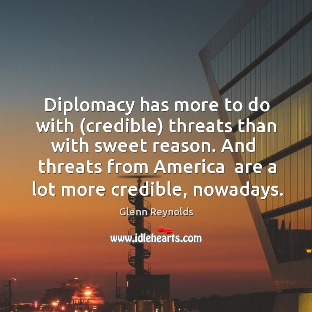 Diplomacy has more to do with (credible) threats than with sweet reason. Image