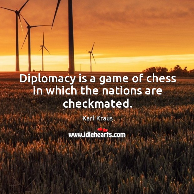 Image, Diplomacy is a game of chess in which the nations are checkmated.