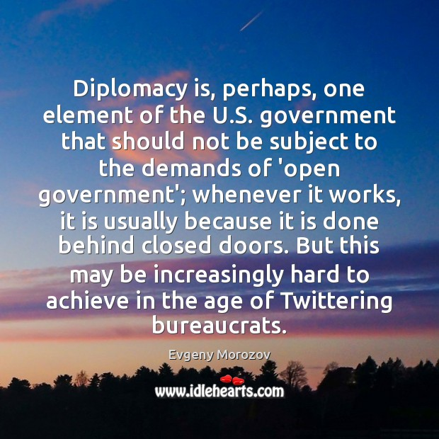 Diplomacy is, perhaps, one element of the U.S. government that should Image