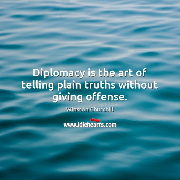 Image, Diplomacy is the art of telling plain truths without giving offense.