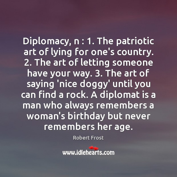 Diplomacy, n : 1. The patriotic art of lying for one's country. 2. The art Robert Frost Picture Quote