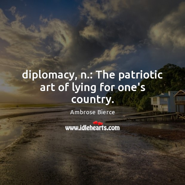 Image, Diplomacy, n.: The patriotic art of lying for one's country.